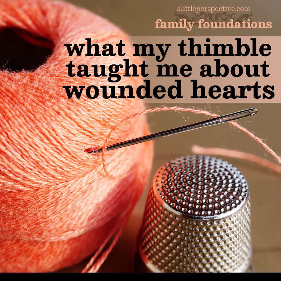 what my thimble taught me about wounded hearts | alittleperspective.com