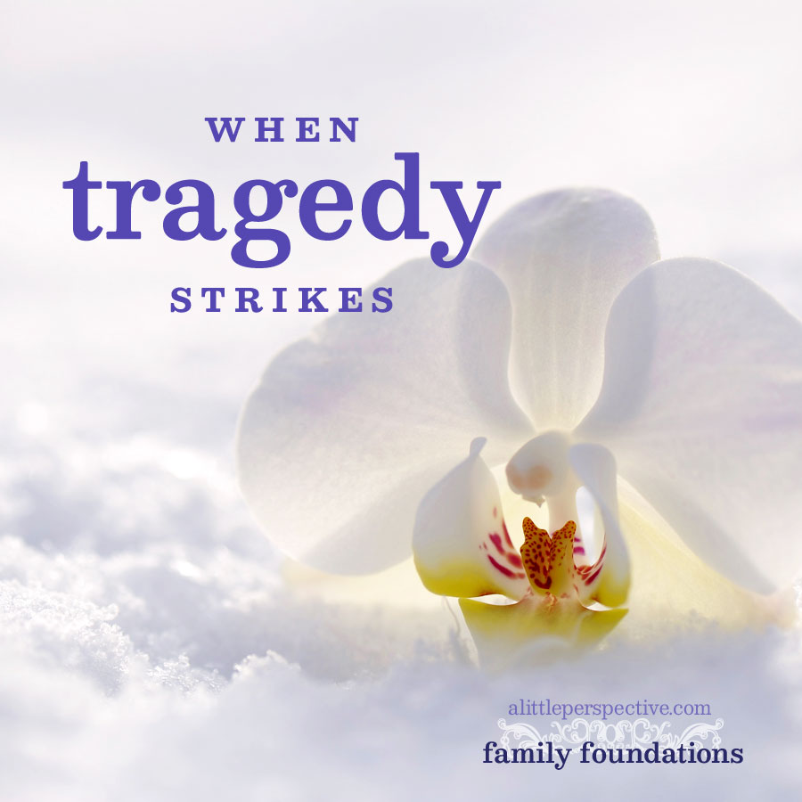 when tragedy strikes | alittleperspective.com
