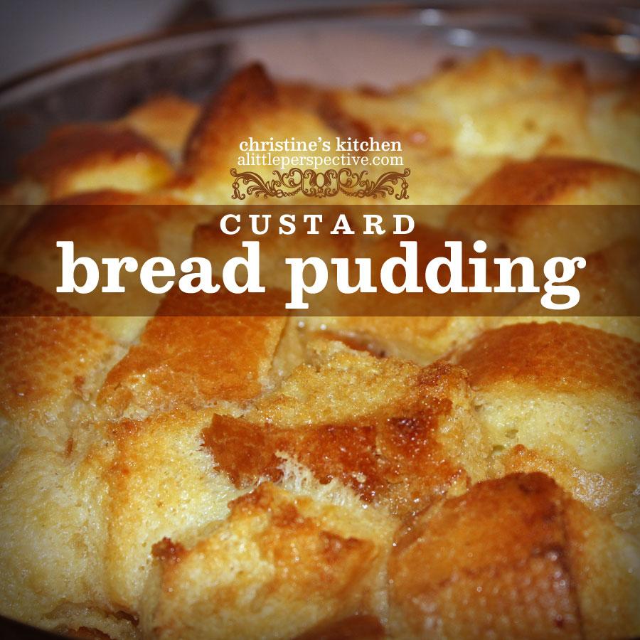 custard bread pudding   christine's kitchen at alittleperspective.com