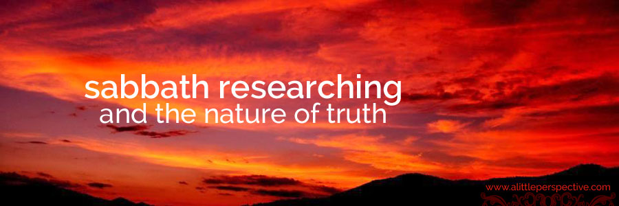 sabbath researching and the nature of truth