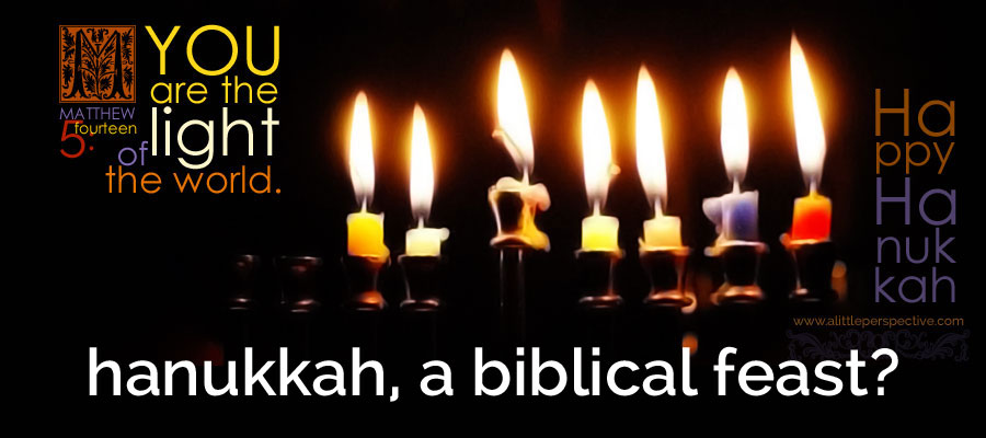 hanukkah, a biblical feast? | christine's bible study at a little perspective
