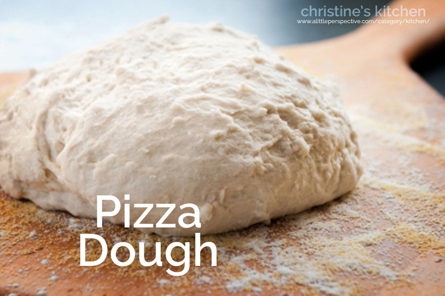 pizza dough | christine's kitchen at a little perspective