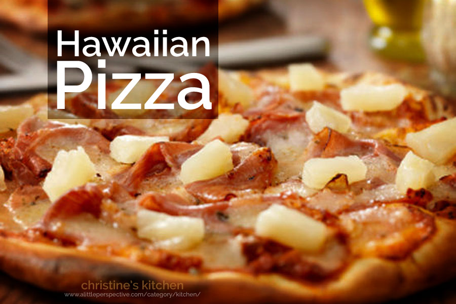 hawaiian pizza | christine's kitchen at a little perspective