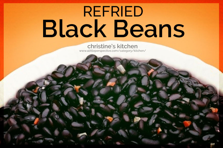 refried black beans | christine's kitchen at a little perspective