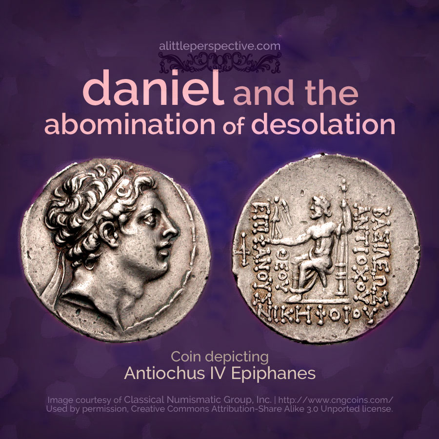 daniel and the abomination of desolation, part one | christine's bible study at alittleperspective.com