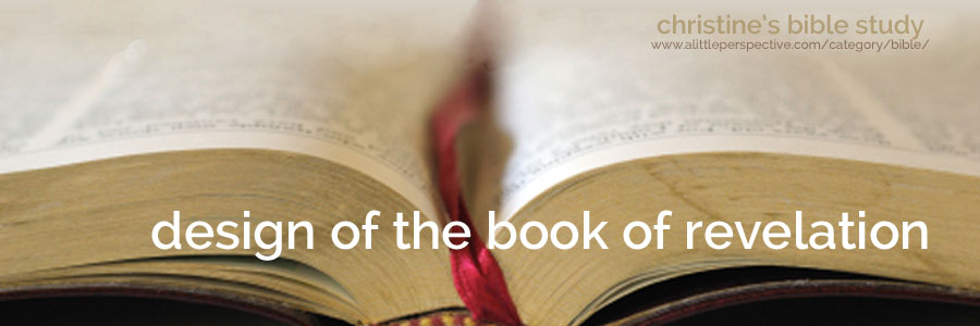 design of the book of revelation   christine's bible study at a little perspective