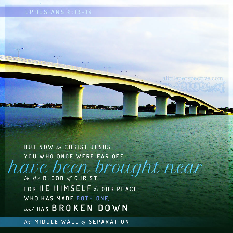 Eph 2:13-14 | scripture pictures at alittleperspective.com