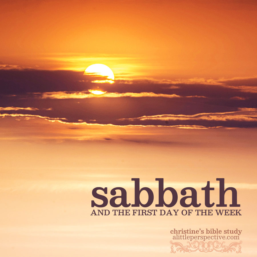 sabbath and the first day of the week | christine's bible study at alittleperspective.com