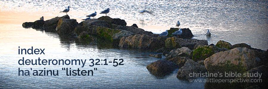 "deuteronomy 32:1-52, ha'azinu ""listen"" index"