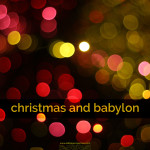 christmas and babylon, part two
