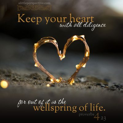 proverbs 4, guard your heart with all diligence