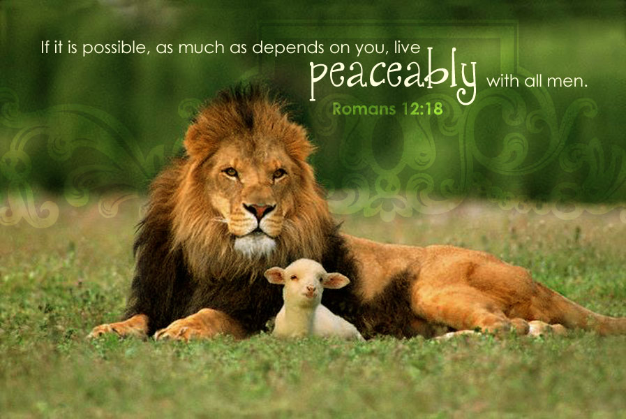 If it is possible, as much as depends on you, live peaceably with all men.