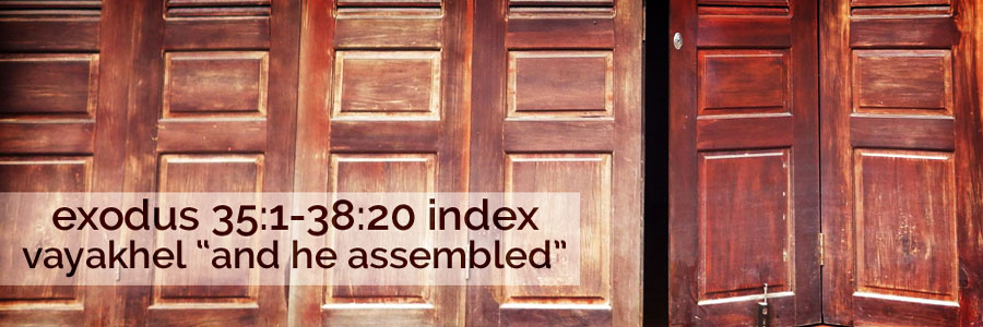 "exo 35:1-38:20 vayakhel ""and he assembled"" index 
