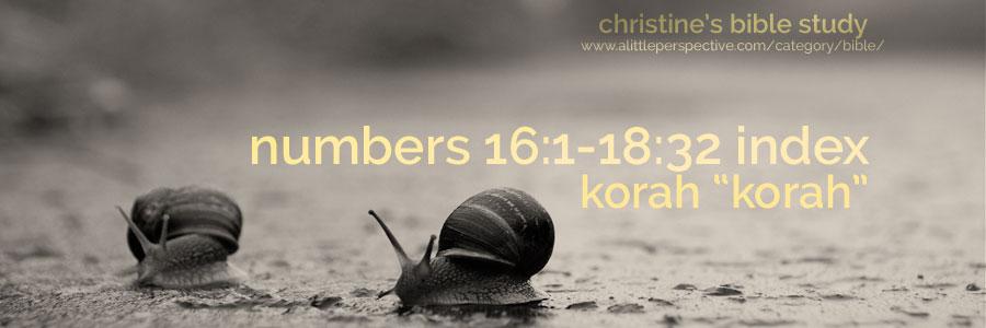 "numbers 16:1-18:32 korah ""korah"" index | christine's bible study at a little perspective"