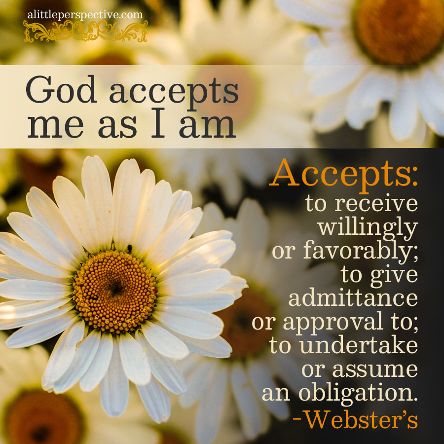 God accepts me | scripture pictures at alittleperspective.com