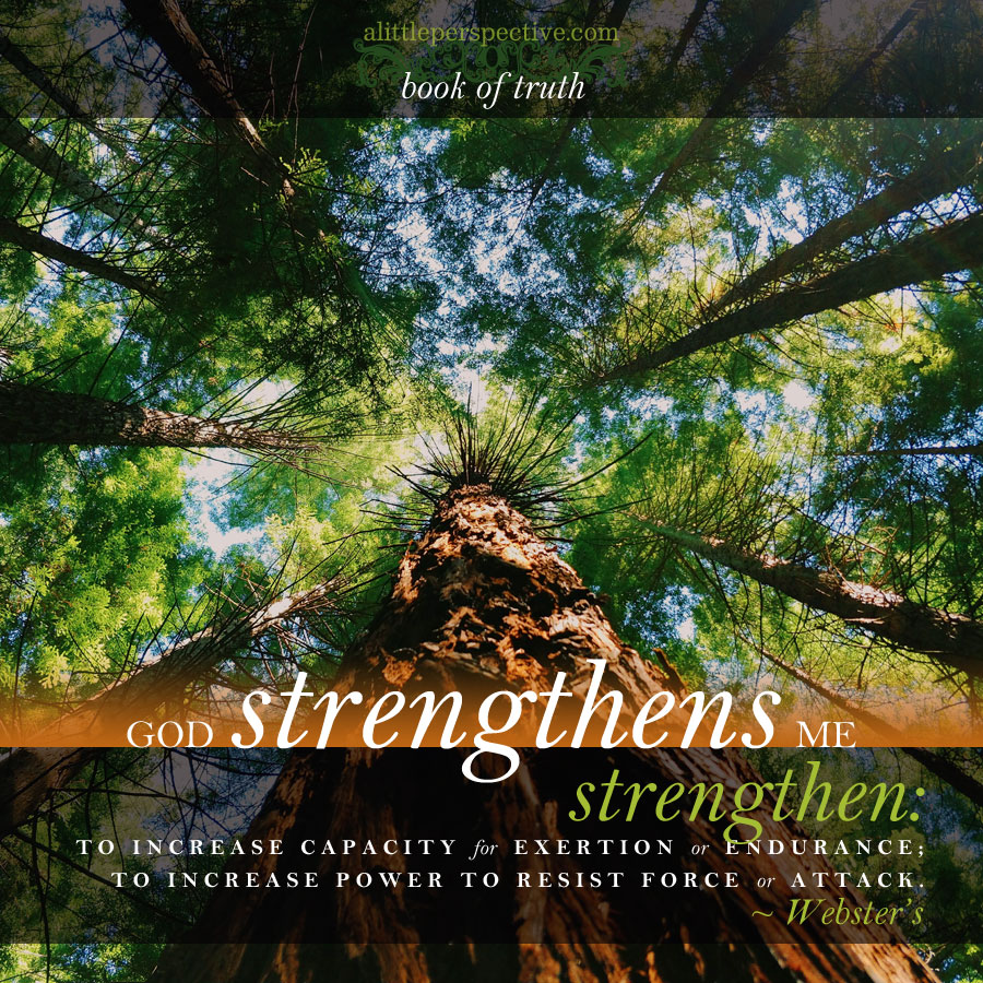 God strengthens me | the book of truth at alittleperspective.com