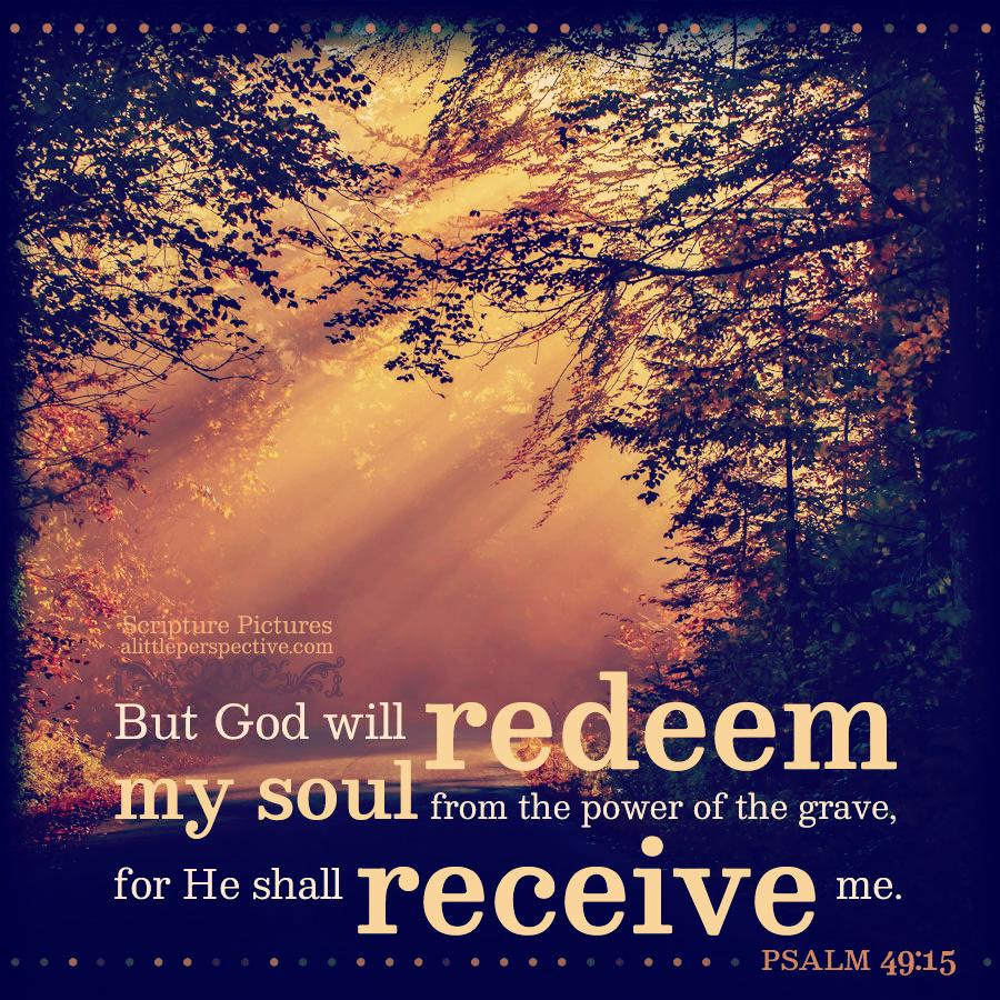 Psa 49:15 | Scripture Pictures @ alittleperspective.com