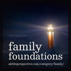 Family Foundations | alittleperspective.com