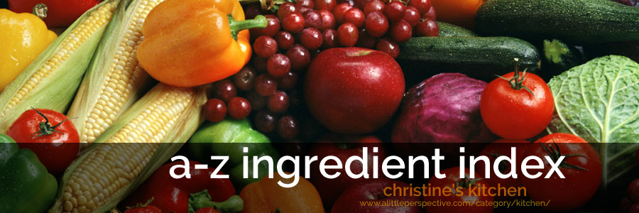 a-z ingredient index| christine's kitchen at a little perspective