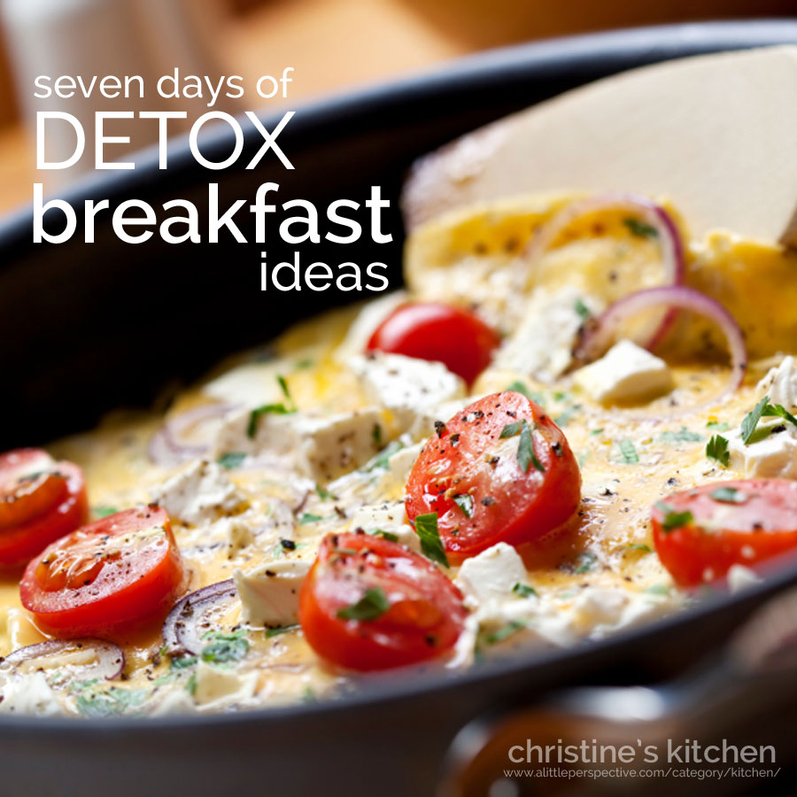 seven days of detox breakfast ideas | christine's kitchen at a little perspective