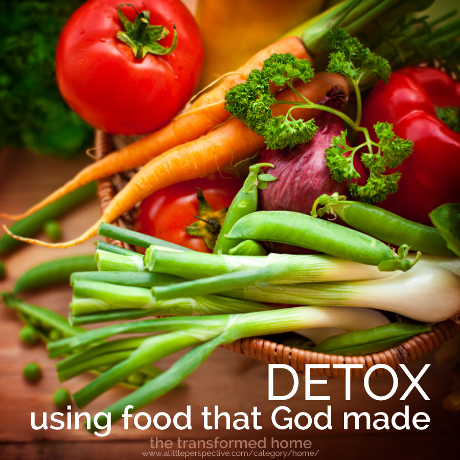 detox using food that God made | the transformed home at a little perspective