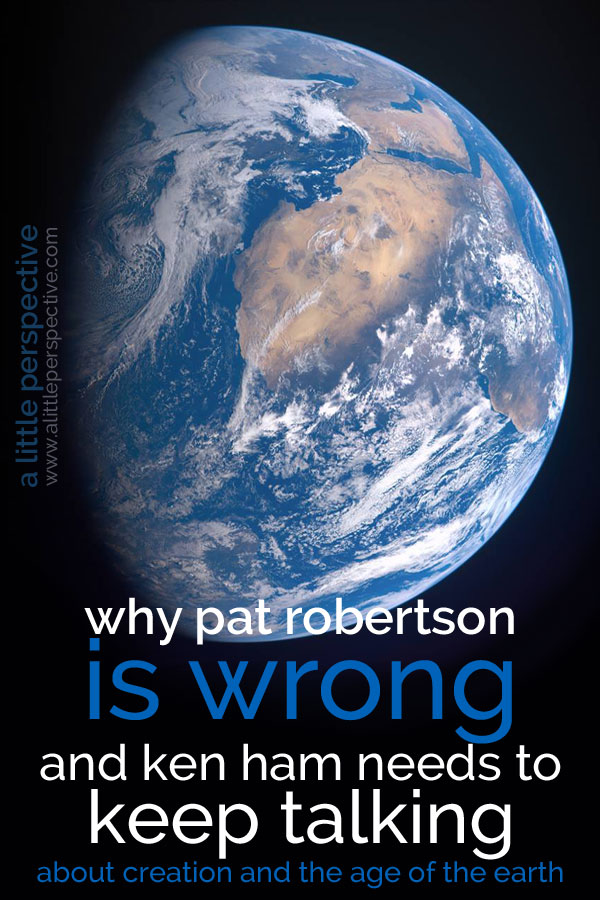 why pat robertson is wrong and ken ham needs to keep talking | a little perspective