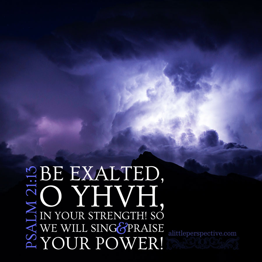 Psa 21:13 | scripture pictures @ alittleperspective.com