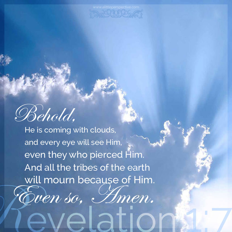 Behold, He is coming with clouds, and every eye will see Him ...