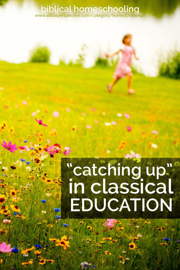 """catching up"" in classical education (or in any homeschooling method) 