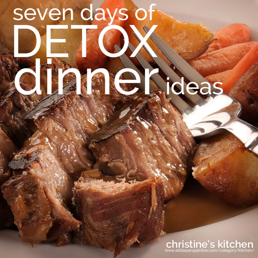 seven days of detox dinner ideas   christine's kitchen at a little perspective