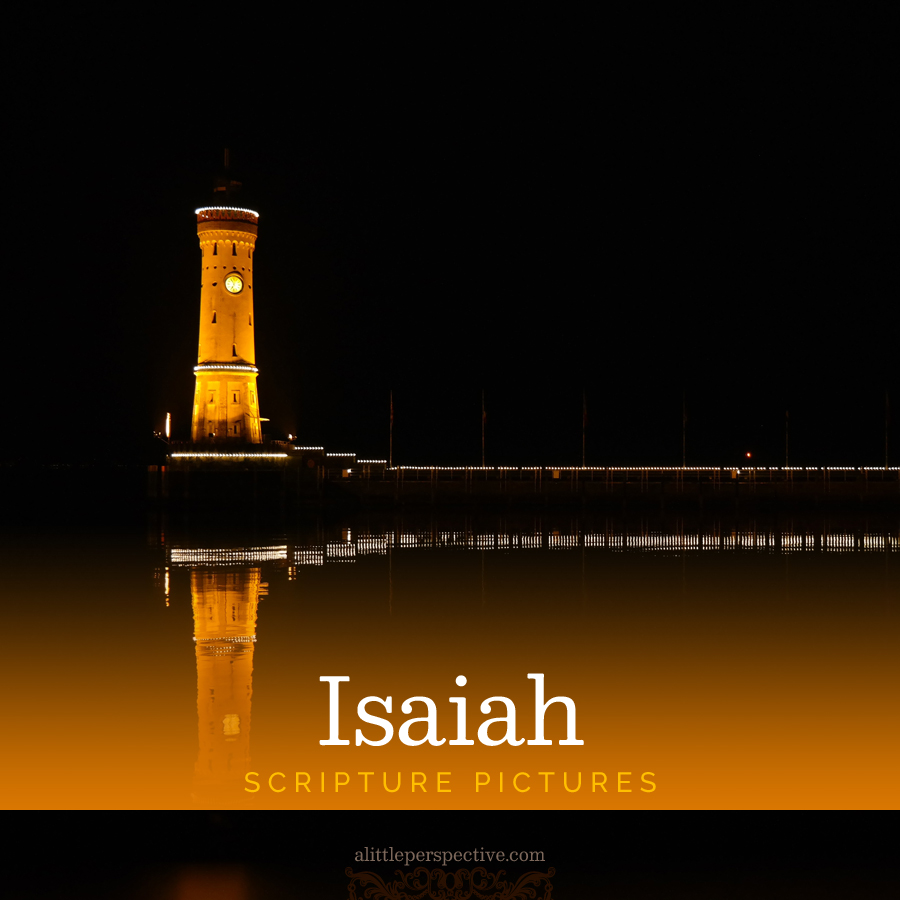 Isaiah Scripture Pictures | alittleperspective.com