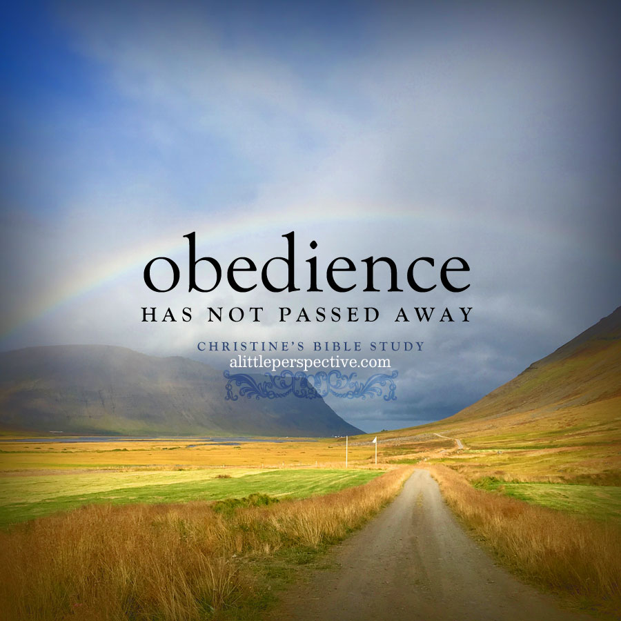 obedience has not passed away | alittleperspective.com