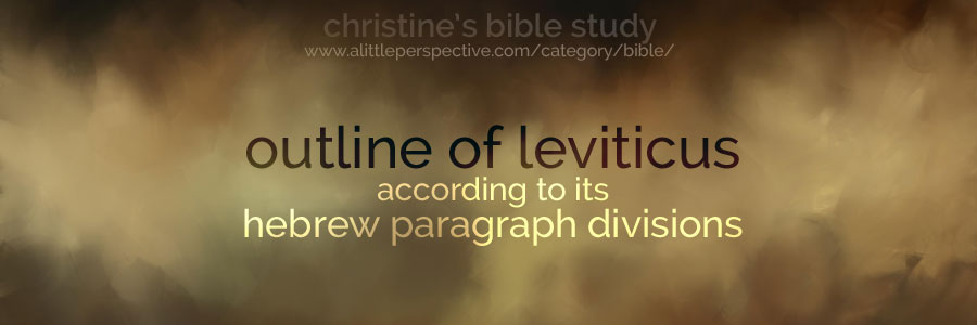 outline of leviticus according to its hebrew paragraph divisions | christine's bible study at a little perspective