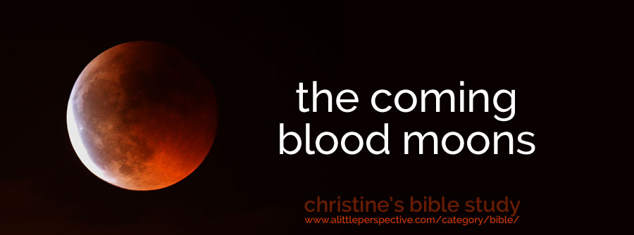 the coming blood moons | christine's bible study at a little perspective