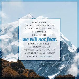 Psa 46:1-2   scripture pictures @ alittleperspective.com