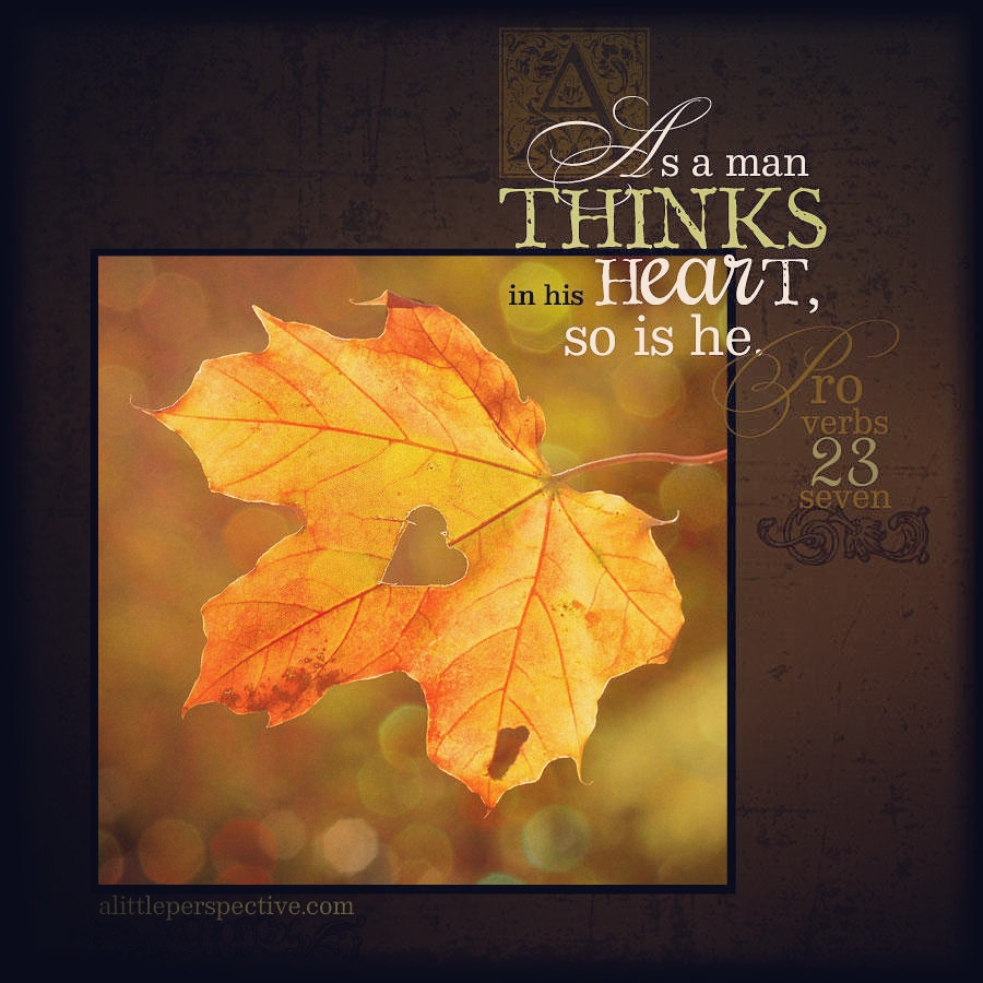 Pro 23:7 | scripture pictures at alittleperspective.com