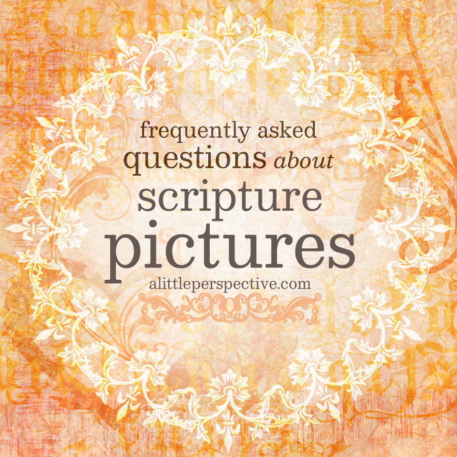 Scripture Pictures FAQ | alittleperspective.com