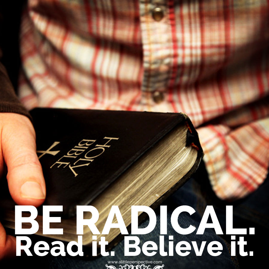 Be radical. Read it. Believe it.
