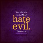 Psa 97:10 | | Scripture Pictures @ alittleperspective.com