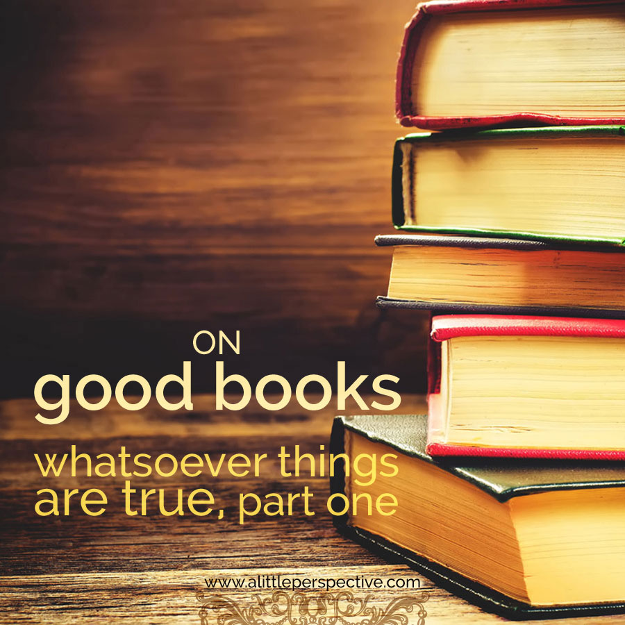 on good books: whatsoever things are true, part one
