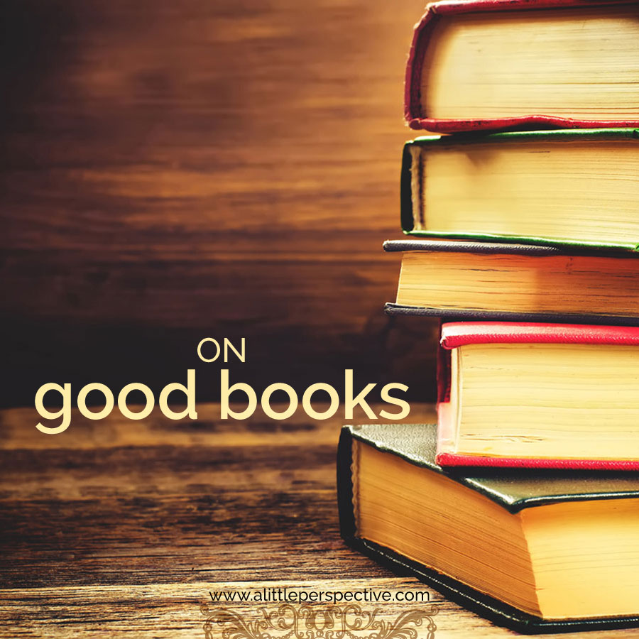 on good books | biblical homeschooling at a little perspective