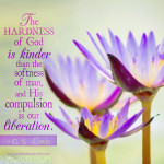 The hardness of God is kinder than the softness of men, and His compulsion is our liberation. C. S. Lewis | alittleperspective.com