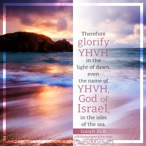 Isa 24:15   scripture pictures at alittleperspective.com