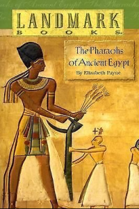 pharaohs of ancient egypt by elizabeth payne | world landmark books