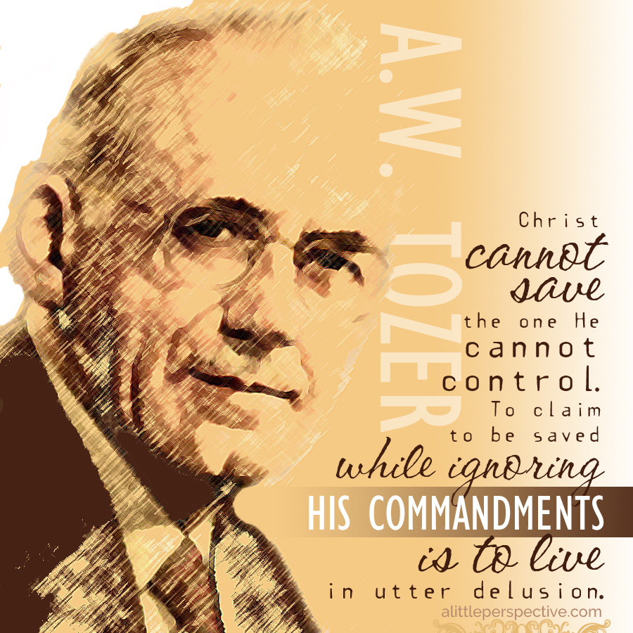 """Christ cannot save the one He cannot control. To claim to be saved while ignoring His commandments is to live in utter delusion."" - A. W. Tozer, Dangers of a Shallow Faith"