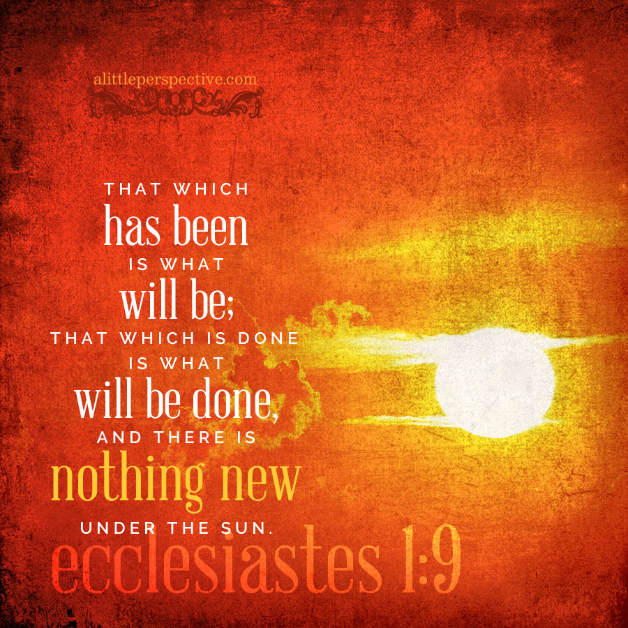 Ecc 1:9 | scripture pictures at alittleperspective.com