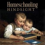 homeschooling hindsight