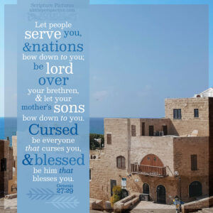 Gen 27:29 | scripture pictures @ alittleperspective.com