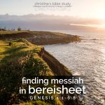 finding messiah in bereisheet, gen 1:1-6:8