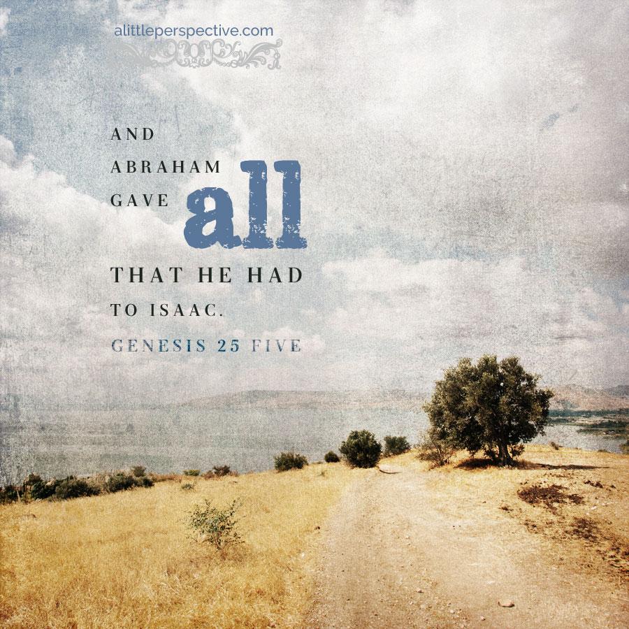 Gen 25:5 | scripture pictures at alittleperspective.com